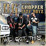 B.G. & the Chopper City Boyz / We Got This