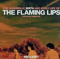 The Flaming Lips - The Shambolic Birth and Early Life Of - Zortam Music