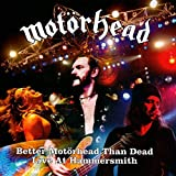 Better Motörhead Than Dead: Live at Hammersmith by Motorhead