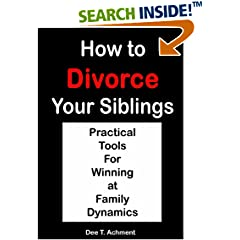 ISBN:B0061GWGFO How to Divorce Your Siblings by Dee T. Achment