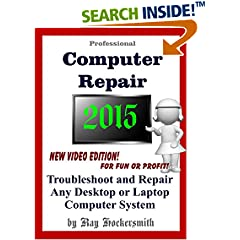 ISBN:B010WL4GCE Professional Computer Repair 2015 Troubleshoot and Repair Any Desktop or Laptop Computer System by Ray    Hockersmith