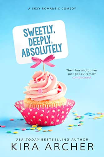 Sweetly, Deeply, Absolutely (Sweet Love) Kira Archer