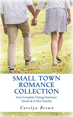 Small Town Romance Collection: Four Complete Romances & a New Novella Carolyn Brown