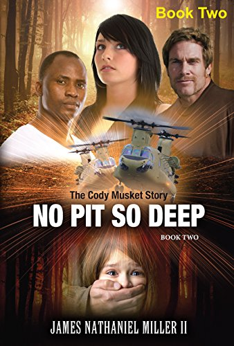 No Pit So Deep: The Cody Musket Story Book 2 James Nathaniel Miller II James Nathaniel Miller II