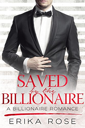 Saved by the Billionaire: A Billionaire Romance Erika Rose