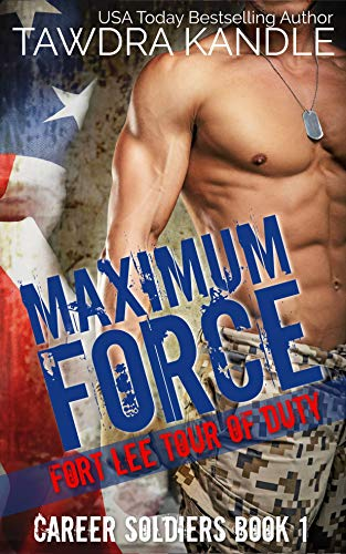 Maximum Force: A Career Soldier Military Romance Tawdra Kandle