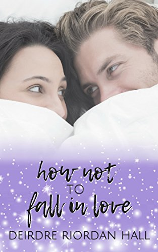 How Not to Fall in Love: A Love, Hate, and Other Lies We Told Novella Deirdre Riordan Hall