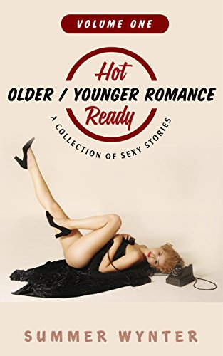 Hot and Ready Vol 1: Older/Younger Romance : A Collection of Sexy Stories Summer Wynter