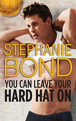 You Can Leave Your Hard Hat On Stephanie Bond