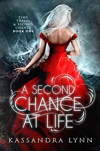 A Second Chance at Life (Time Travel and Second Chance Book 1) Kassandra Lynn