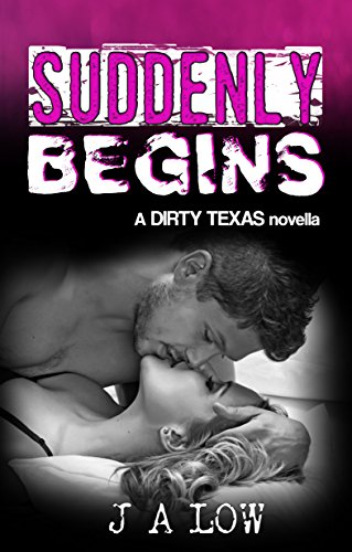 Suddenly Begins (Dirty Texas, #2.5) JA Low
