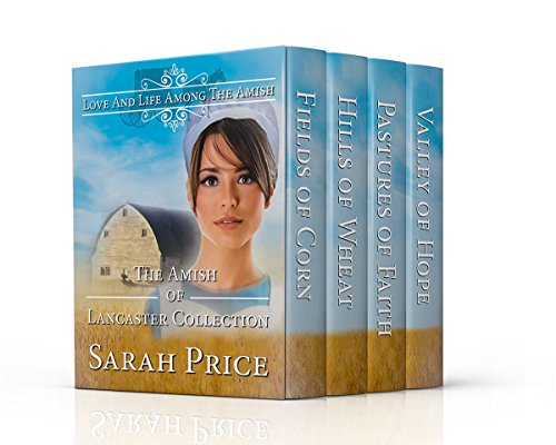 The Amish of Lancaster Collection: Contains Four Complete Novels: Fields of Corn, Hills of Wheat, Pastures of Faith, and Valley of Hope Sarah Price