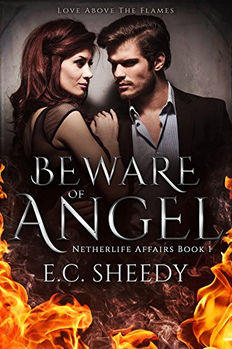 Beware of Angel: Love Above the Flames (Netherlife Affairs Book 1) EC Sheedy