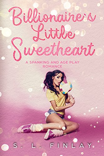 Billionaire's Little Sweetheart: An Age Play Romance S. L. Finlay