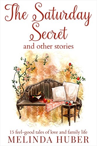 The Saturday Secret and Other Stories: Fifteen Feel-Good Tales of Love and Family Life Linda Huber