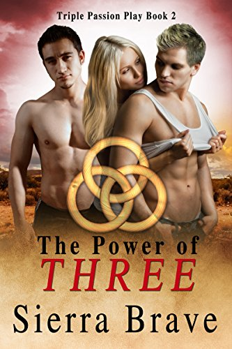 The Power of Three: MMF Bisexual Ménage (Triple Passion Play Book 2) Sierra Brave